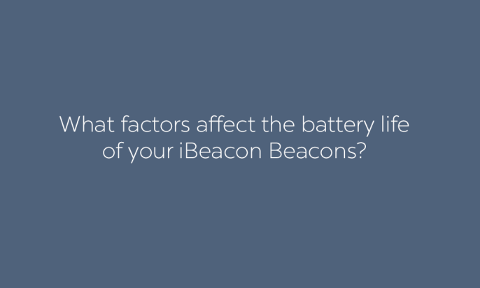 What Factors Affect the Battery Life of Your iBeacon Beacons