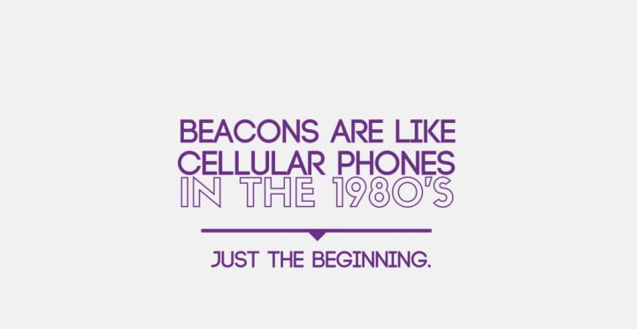 [Guest Post] Beacons Are Like Cellular Phones In The 1980's: Just The Beginning.