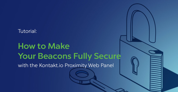 Tutorial: How to Make Your Beacons Fully Secure with the Kontakt.io Proximity Web Panel