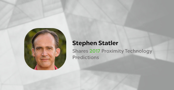 Stephen Statler Shares 2017 Proximity Technology Predictions